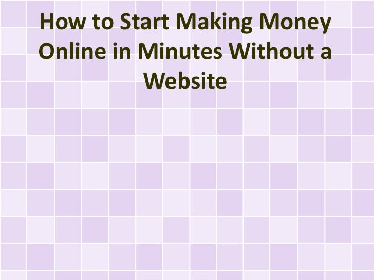 How to Start Making MoneyOnline in Minutes Without a          Website