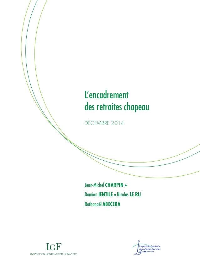 L'encadrement des retraites chapeau DÉCEMBRE 2014 Jean-Michel CHARPIN n Damien IENTILE n Nicolas LE RU Nathanaël ABECERA