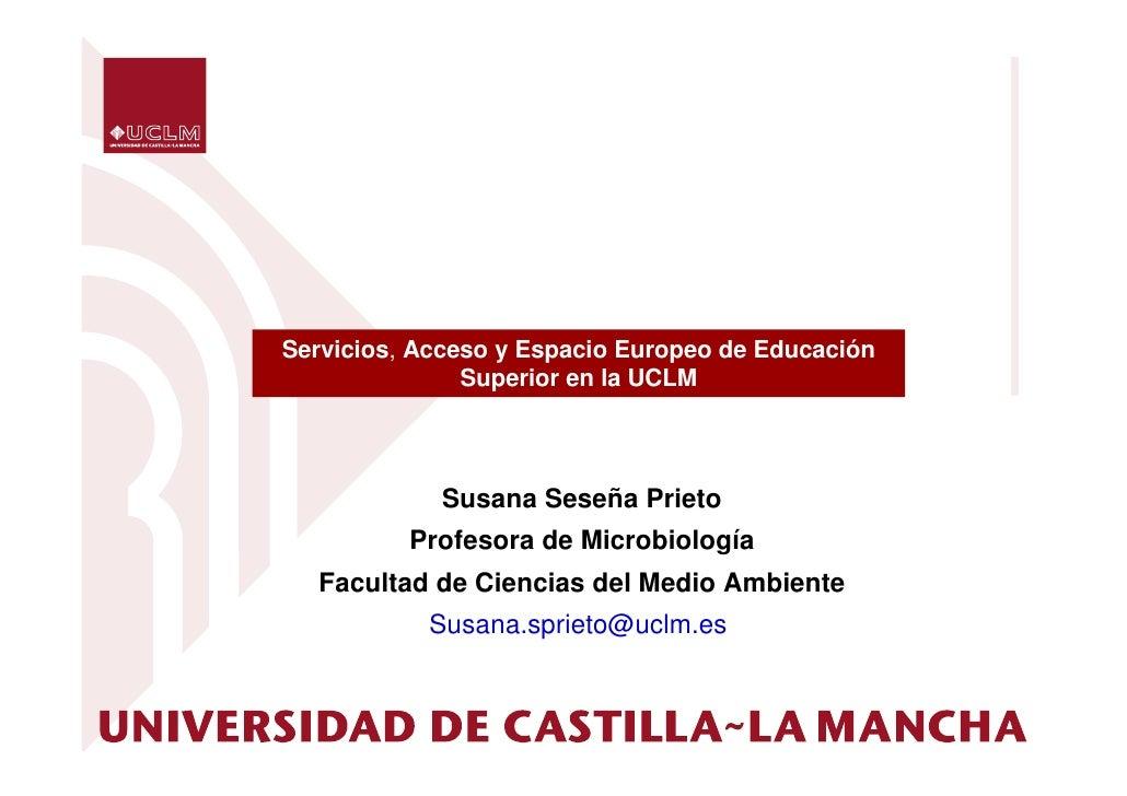 Servicios, Acceso y Espacio Europeo de Educación               Superior en la UCLM            Susana Seseña Prieto        ...