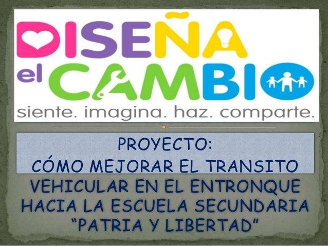 """PROYECTO: CÓMO MEJORAR EL TRANSITO VEHICULAR EN EL ENTRONQUEHACIA LA ESCUELA SECUNDARIA     """"PATRIA Y LIBERTAD"""""""