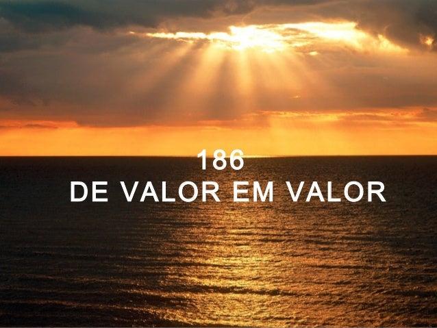 186 DE VALOR EM VALOR 186 DE VALOR EM VALOR186 DE VALOR EM VALOR