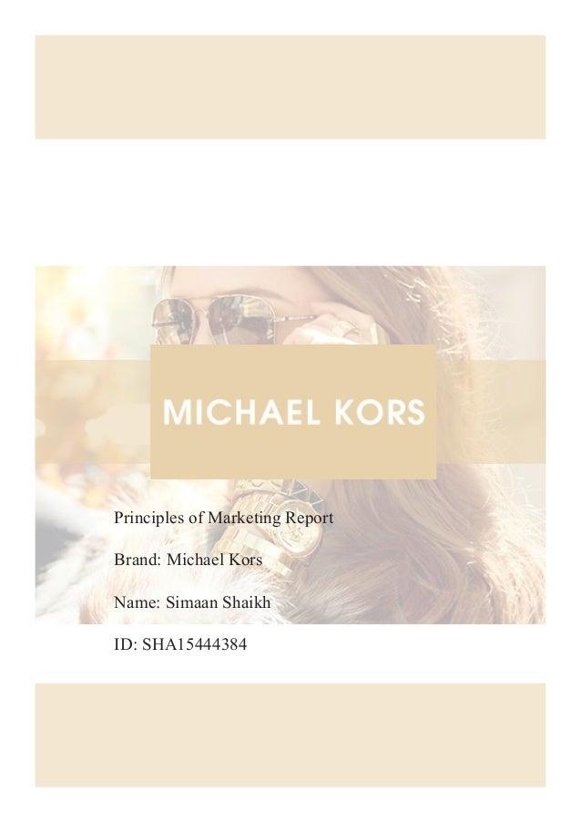 Principles of Marketing Report Brand: Michael Kors Name: Simaan Shaikh ID: SHA15444384