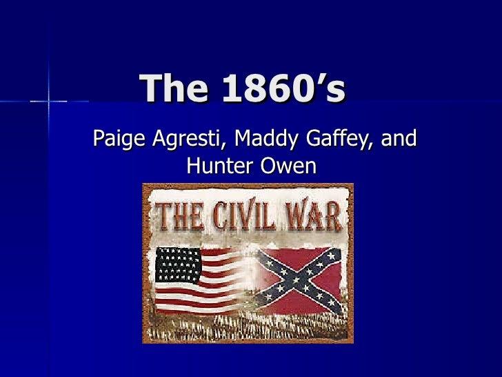 The 1860's Paige Agresti, Maddy Gaffey, and Hunter Owen
