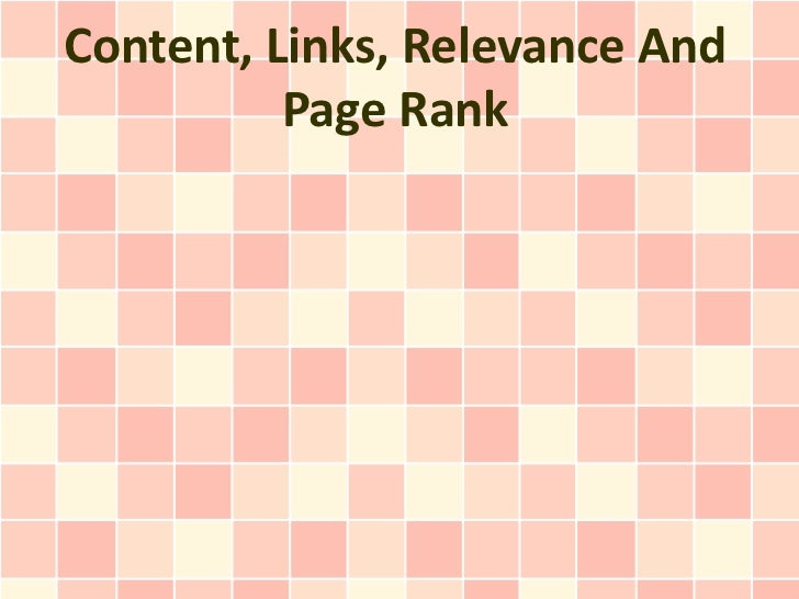 Content, Links, Relevance And          Page Rank