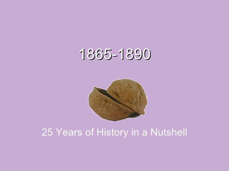 1865-1890 25 Years of History in a Nutshell