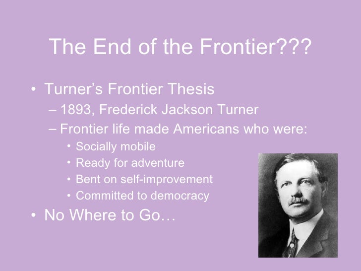 frederick jackson turner thesis frontier Best answer: the significance of the frontier in american history is a seminal essay by the american historian frederick jackson turner which.