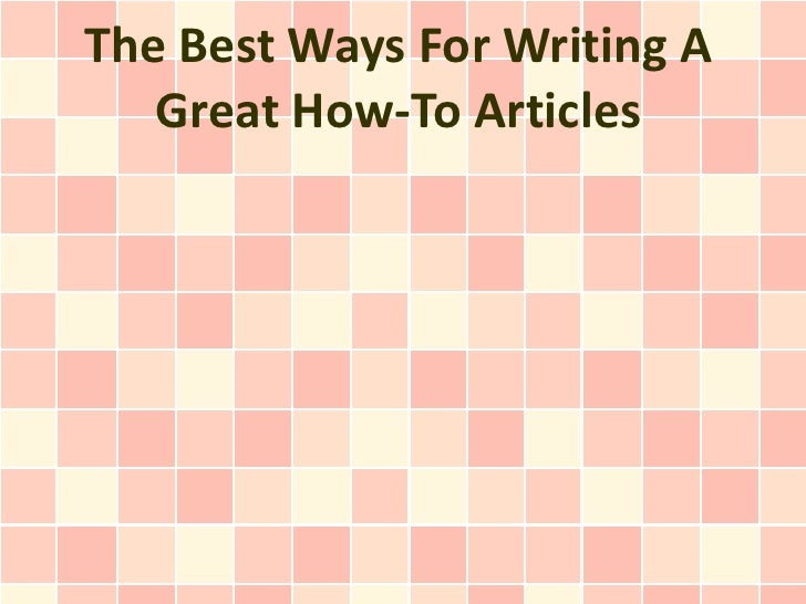 The Best Ways For Writing A   Great How-To Articles