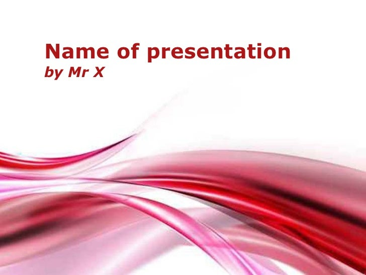 Name of presentationby Mr X          Free Powerpoint Templates                                      Page 1