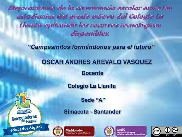 """Docente Colegio La Llanita Sede """"A"""" Simacota - Santander OSCAR ANDRES AREVALO VASQUEZ """"Campesinitos formándonos para el fu..."""