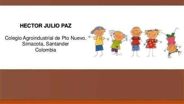 HECTOR JULIO PAZ Colegio Agroindustrial de Pto Nuevo. Simacota, Santander Colombia
