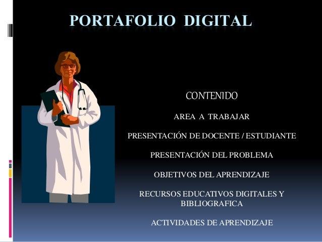 PORTAFOLIO DIGITAL CONTENIDO AREA A TRABAJAR PRESENTACIÓN DE DOCENTE / ESTUDIANTE PRESENTACIÓN DEL PROBLEMA OBJETIVOS DEL ...