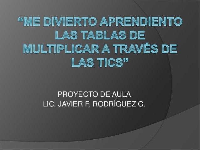 PROYECTO DE AULA LIC. JAVIER F. RODRÍGUEZ G.