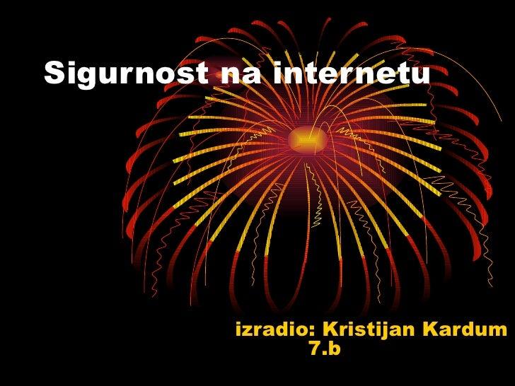 izradio: Kristijan Kardum 7.b  Sigurnost na internetu