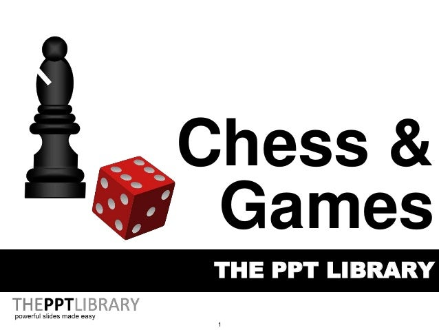 1 THE PPT LIBRARY Chess & Games