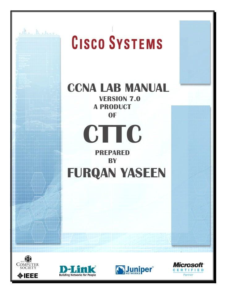 CCNA LAB MANUAL     VERSION 7.0   A PRODUCT       OF  CTTC    PREPARED       BYFURQAN YASEEN