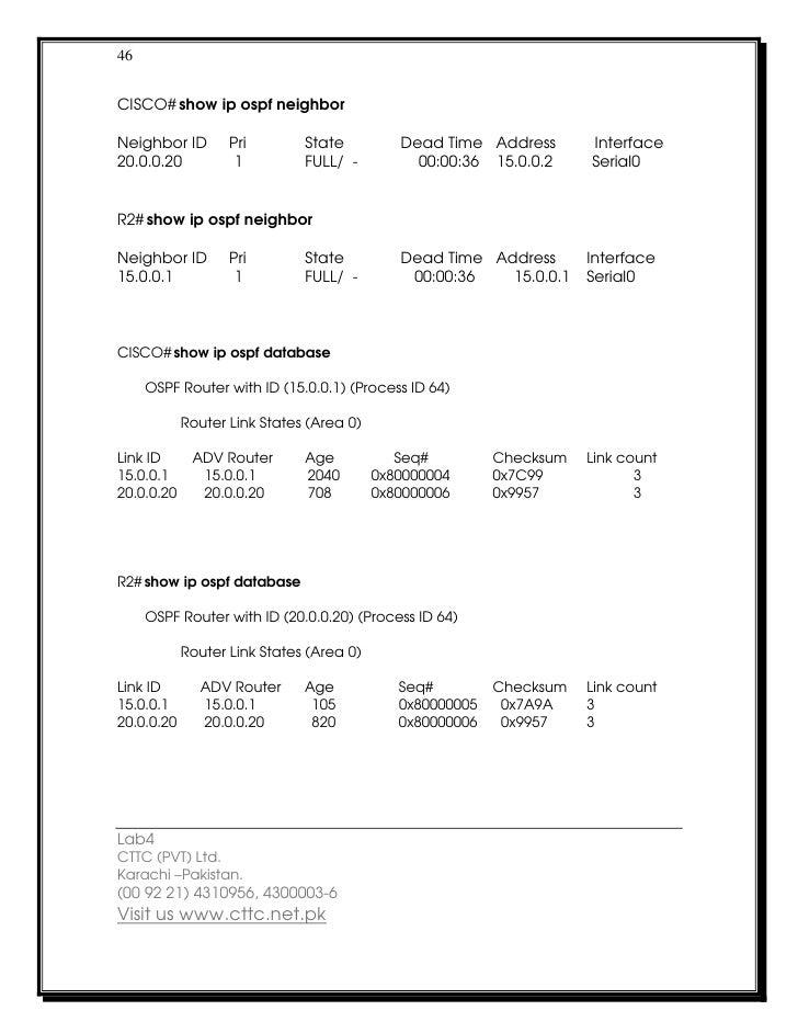 46CISCO# show ip ospf neighborNeighbor ID        Pri        State          Dead Time Address       Interface20.0.0.20     ...