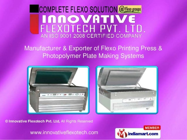 © Innovative Flexotech Pvt. Ltd, All Rights Reserved www.innovativeflexotech.com Manufacturer & Exporter of Flexo Printing...