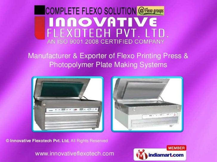 Manufacturer & Exporter of Flexo Printing Press &                Photopolymer Plate Making Systems© Innovative Flexotech P...
