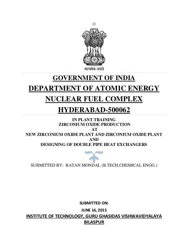 22 GOVERNMENT OF INDIA DEPARTMENT OF ATOMIC ENERGY NUCLEAR FUEL COMPLEX HYDERABAD-500062 IN PLANT TRAINING ZIRCONIUM OXIDE...