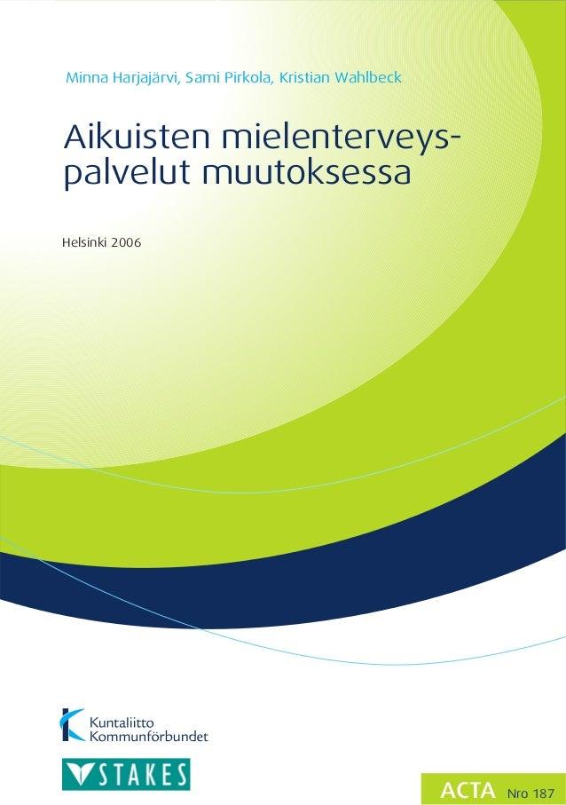 Minna Harjajärvi, Sami Pirkola, Kristian WahlbeckAikuisten mielenterveys-palvelut muutoksessaHelsinki 2006                ...