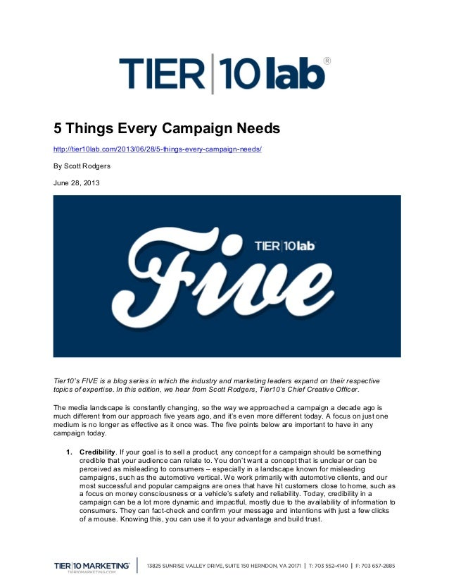 5 Things Every Campaign Needs http://tier10lab.com/2013/06/28/5-things-every-campaign-needs/ By Scott Rodgers June 28, 201...