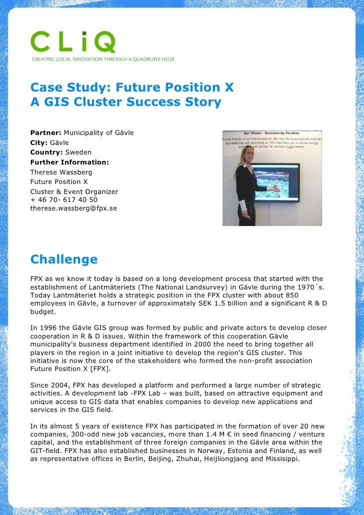 Case Study: Future Position X A GIS Cluster Success Story  Partner: Municipality of Gävle City: Gävle Country: Sweden Furt...
