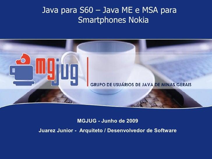 Java para S60 – Java ME e MSA para          Smartphones Nokia              MGJUG - Junho de 2009Juarez Junior - Arquiteto ...