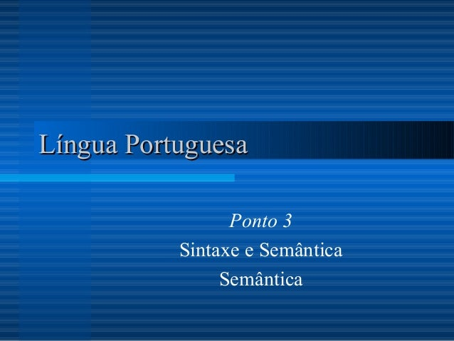 Língua PortuguesaLíngua Portuguesa Ponto 3 Sintaxe e Semântica Semântica