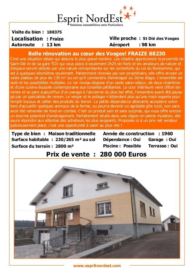 Sur les hauteurs Visite du bien : 188375 Autoroute : 13 km Localisation : Fraize Ville proche : St Dié des Vosges Aéroport...
