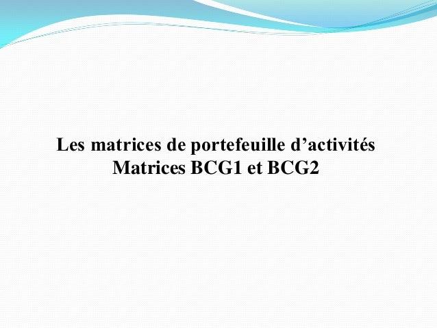 Les matrices de portefeuille d'activités Matrices BCG1 et BCG2
