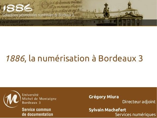 1886, la numérisation à Bordeaux 3                    Grégory Miura                                    Directeur adjoint  ...