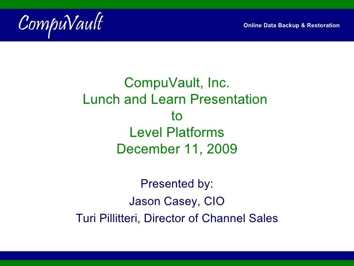 CompuVault, Inc. Lunch and Learn Presentation  to Level Platforms December 11, 2009 Presented by: Jason Casey, CIO Turi Pi...