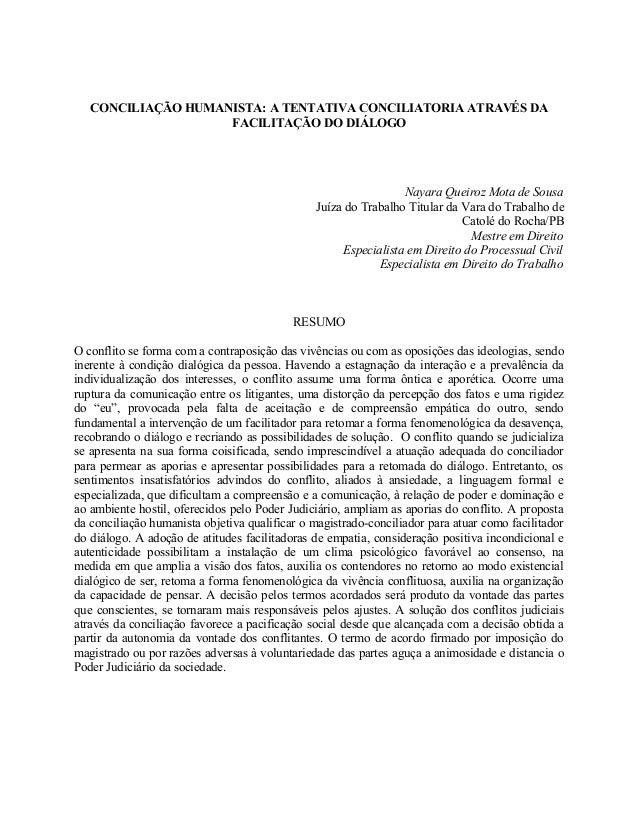 CONCILIAÇÃO HUMANISTA: A TENTATIVA CONCILIATORIA ATRAVÉS DA FACILITAÇÃO DO DIÁLOGO Nayara Queiroz Mota de Sousa Juíza do T...