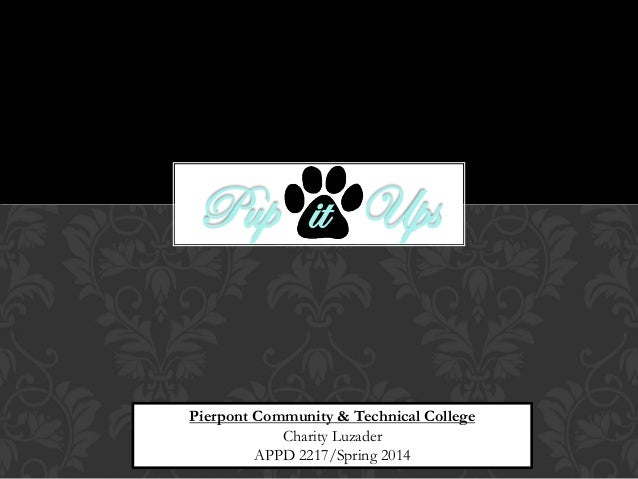 Pup it Ups Pierpont Community & Technical College Charity Luzader APPD 2217/Spring 2014