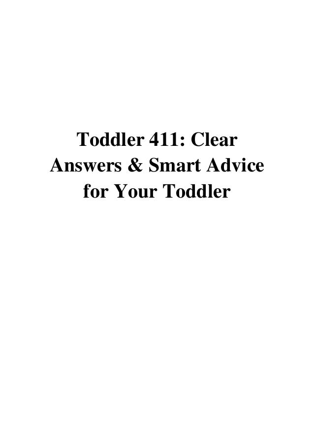 Toddler 411 Clear Answers /& Smart Advice for Your Toddler