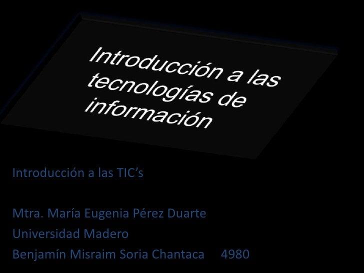 Introducción a las tecnologías de información<br />Introducción a las TIC's<br />Mtra. María Eugenia Pérez Duarte<br />Uni...