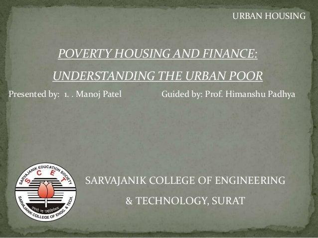 POVERTY HOUSING AND FINANCE: UNDERSTANDING THE URBAN POOR SARVAJANIK COLLEGE OF ENGINEERING & TECHNOLOGY, SURAT URBAN HOUS...