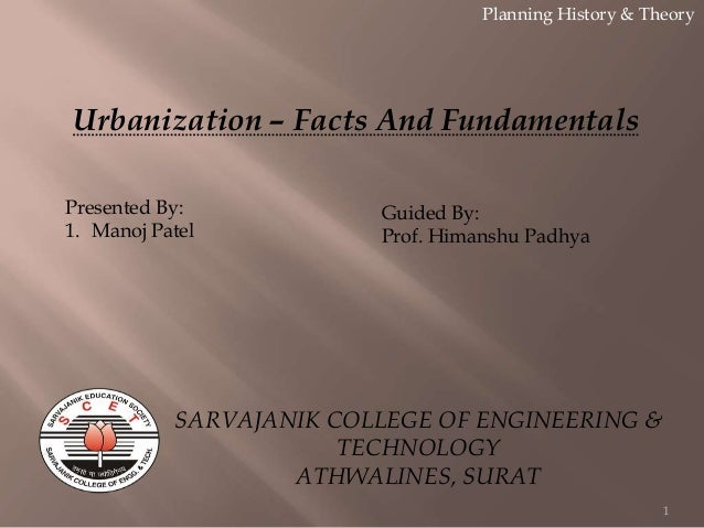 Urbanization – Facts And Fundamentals Planning History & Theory 1 Presented By: 1. Manoj Patel Guided By: Prof. Himanshu P...