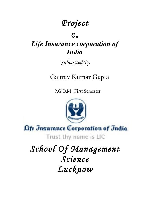 Project On Life Insurance corporation of India Submitted By Gaurav Kumar Gupta P.G.D.M First Semester School Of Management...