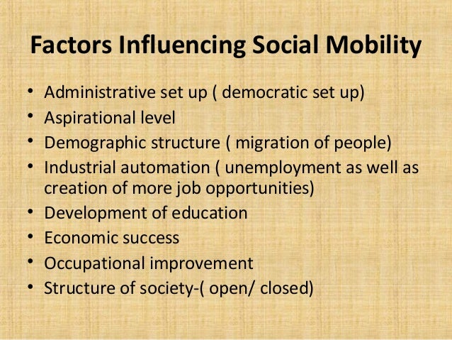 factors influencing social mobility Out of many, two educational systems published: sunday pre-eminent political influence meaningful employment and with no means of upward social mobility.