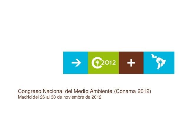 Congreso Nacional del Medio Ambiente (Conama 2012)Madrid del 26 al 30 de noviembre de 2012