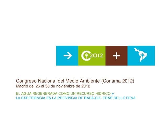 Congreso Nacional del Medio Ambiente (Conama 2012)Madrid del 26 al 30 de noviembre de 2012EL AGUA REGENERADA COMO UN RECUR...