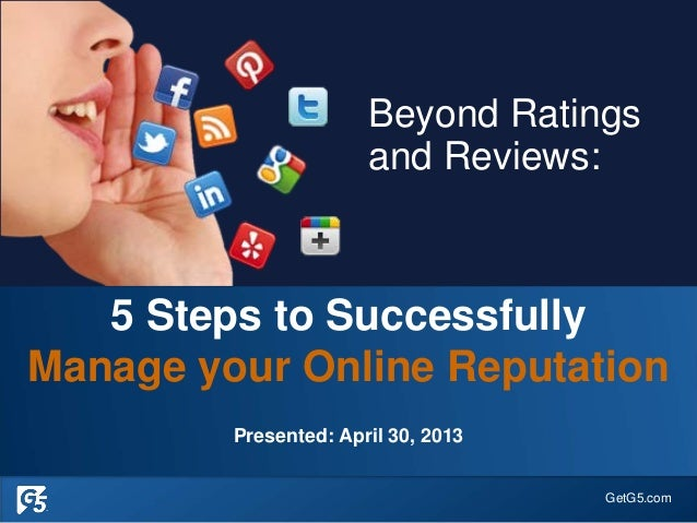 GetG5.com5 Steps to SuccessfullyManage your Online ReputationPresented: April 30, 2013Beyond Ratingsand Reviews:
