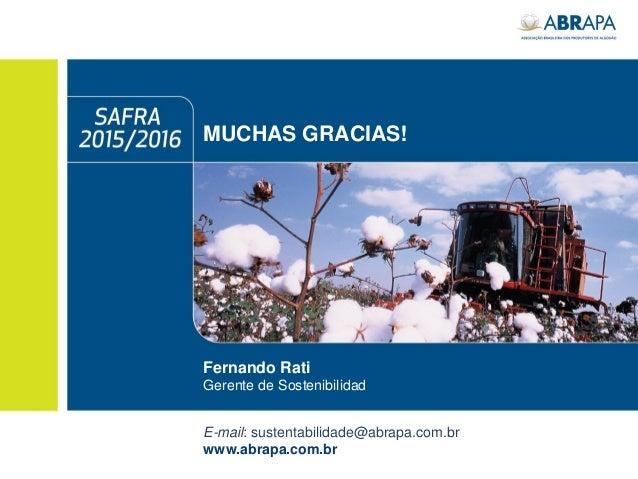 MUCHAS GRACIAS! E-mail: sustentabilidade@abrapa.com.br www.abrapa.com.br Fernando Rati Gerente de Sostenibilidad