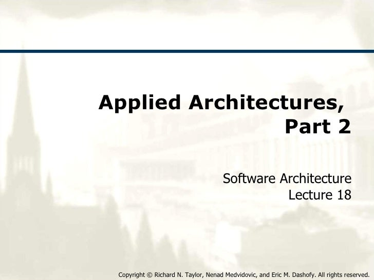 Applied Architectures,  Part 2 Software Architecture Lecture 18