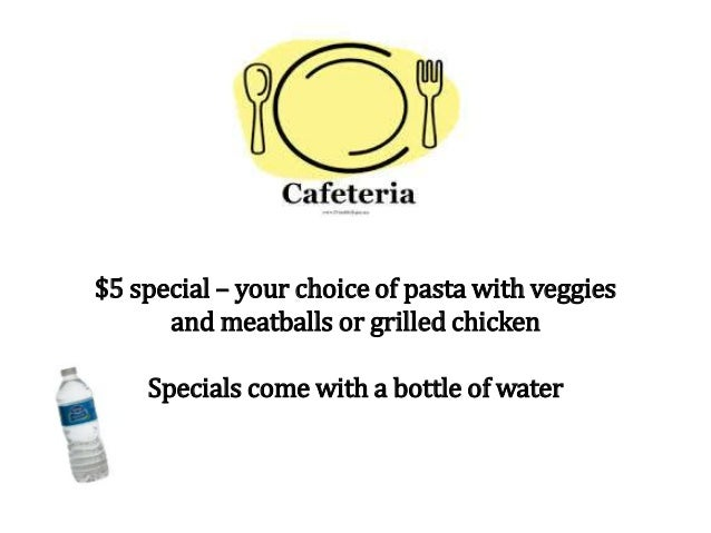 $5 special – your choice of pasta with veggies and meatballs or grilled chicken Specials come with a bottle of water