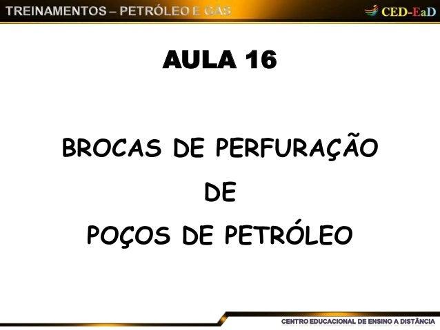 AULA 16 BROCAS DE PERFURAÇÃO DE POÇOS DE PETRÓLEO