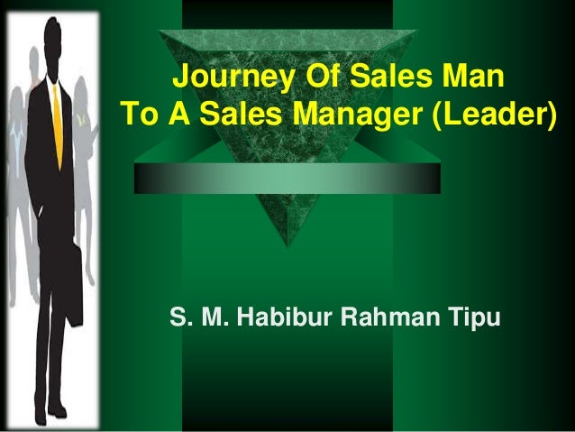 Journey Of Sales Man To A Sales Manager (Leader) S. M. Habibur Rahman Tipu