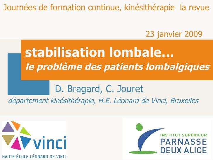 stabilisation lombale… le problème des patients lombalgiques   D. Bragard, C. Jouret Journées de formation continue, kinés...