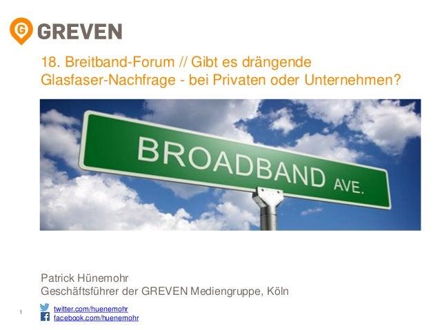 Patrick Hünemohr Geschäftsführer der GREVEN Mediengruppe, Köln 18. Breitband-Forum // Gibt es drängende Glasfaser-Nachfrag...